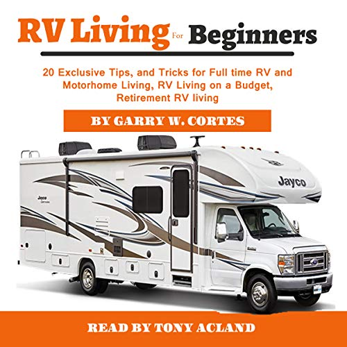 RV Living for Beginners: 20 Exclusive Tips, and Tricks for Full Time RV Living, RV Living on a Budget, and Retirement RV living audiobook cover art