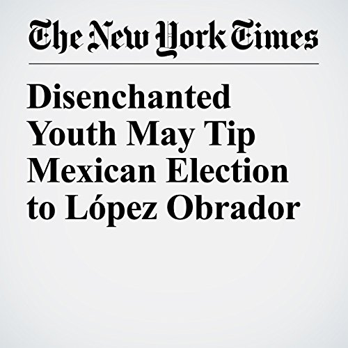 Disenchanted Youth May Tip Mexican Election to López Obrador copertina