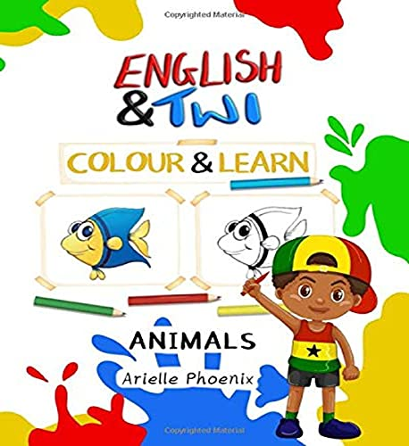 English To Twi Colour & Learn: Animals:: Bilingual Children's Educational Colouring Book in English and Akan, Twi, 8 by 10 inch Kids Activity Book (Learn & Teach An African Language Series)