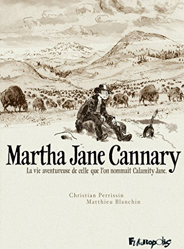 Martha Jane Cannary - L'Intégrale (Tomes 1 à 3): La vie aventureuse de celle que l'on nommait Calamity Jane (BAND DESS ADULT)
