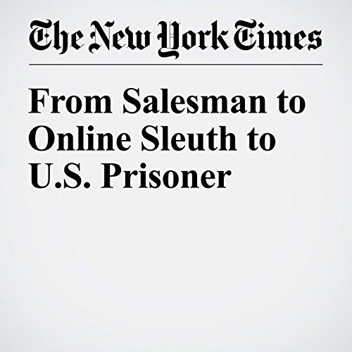 From Salesman to Online Sleuth to U.S. Prisoner cover art