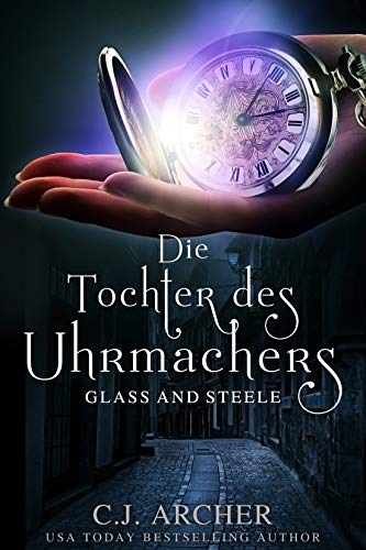 Die Tochter des Uhrmachers: Glass & Steele (Glass and Steele Serie 1)
