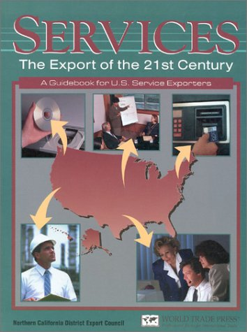 Services: The Export of the 21st Century : A Guidebook for Us Service Exporters