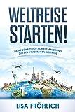 Weltreise: Weltreise planen und starten: Deine Schritt-für-Schritt-Anleitung zur bevorstehenden Weltreise