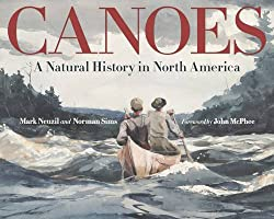 Image: Canoes: A Natural History in North America | Hardcover: 336 pages | by Mark Neuzil (Author), Norman Sims (Author). Publisher: Univ Of Minnesota Press; 1st Edition edition (November 15, 2016)