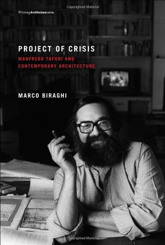 Project of Crisis: Manfredo Tafuri and Contemporary Architecture (Writing Architecture)