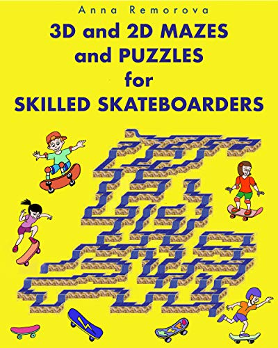 3D and 2D Mazes and Puzzles for Skilled Skateboarders: Challenging Maze Activity Book, Word Puzzles, Brain Teasers for Kids Ages 6 - 15 (Crazy Mazes for All Ages Book 11) (English Edition)