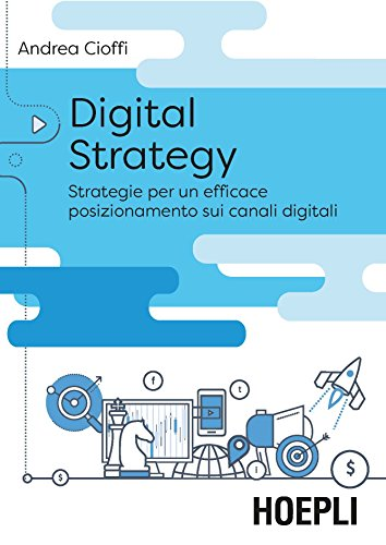 Digital strategy. Strategie per un efficace posizionamento sui canali digitali