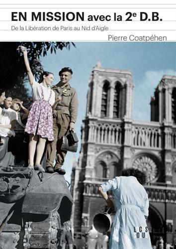 En mission avec la 2eme DB : De la liberation de Paris au Nid d'Aigle d'Hitler (HISTOIRE)