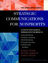 The Jossey-Bass Guide to Strategic Communications for Nonprofits: A Step-by-Step Guide to Working with the Media to Generate Publicity, Enhance Fundraising, ... BASS NONPROFIT & PUBLIC MANAGEMENT SERIES)