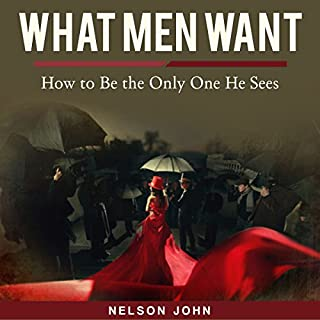 What Men Want: How to Be the Only One He Sees cover art