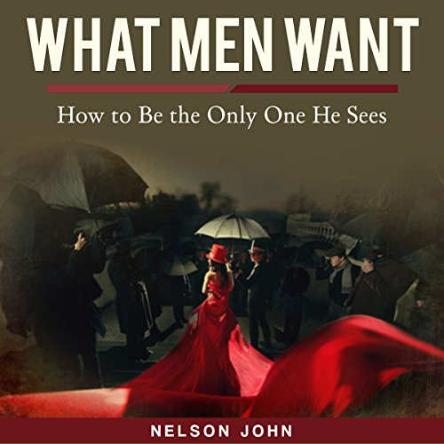 What Men Want: How to Be the Only One He Sees audiobook cover art