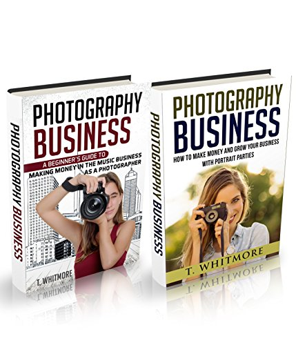 """Amateur Photography: 2 Manuscripts - """"Making Money in the Music Business as a Photographer"""" and """"How to Make Money and Grow Your Business with Portrait Parties"""""""