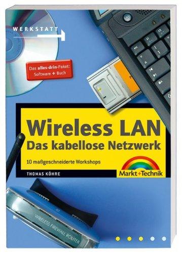 Wireless LAN, das kabellose Netzwerk: 10 maßgeschneiderte Workshops (Werkstatt)
