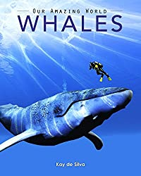 Image: Whales: Amazing Pictures and Fun Facts on Animals in Nature (Our Amazing World Series Book 1) | Kindle Edition | by de Silva, Kay (Author). Publication Date: December 6, 2013