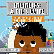 Engineers: A Kid's Guide: Engineers Build Robots and Other Cool Things