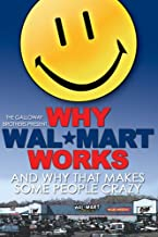 Why Wal*Mart Works and why this makes some people C-R-A-Z-Y!