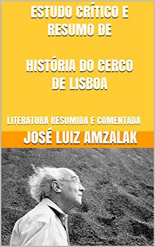 ESTUDO CRÍTICO E RESUMO DE HISTÓRIA DO CERCO DE LISBOA: LITERATURA RESUMIDA E COMENTADA