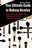 Your Ultimate Guide to Makeup Brushes: Beginner's Guide to Basic Makeup Brushes and Different Types And Their Uses