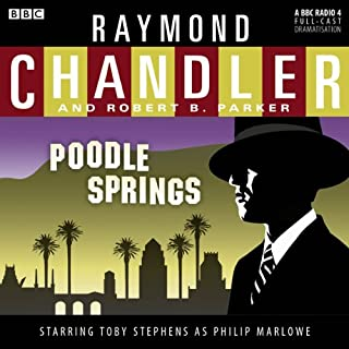 Raymond Chandler: Poodle Springs (Dramatised)                   By:                                                                                                                                 Raymond Chandler,                                                                                        Robert B Parker                               Narrated by:                                                                                                                                 Toby Stephens,                                                                                        Lorelei King,                                                                                        Stephen Campbell Moore,                   and others                 Length: 57 mins     32 ratings     Overall 4.4