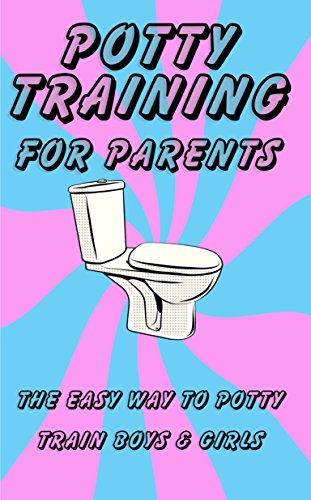 Potty Training Book for Parents: The Easy Way to Potty Train Boys & Girls
