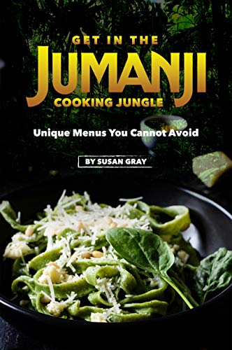 Get in The Jumanji Cooking Jungle: Unique Menus You Cannot Avoid (English Edition)