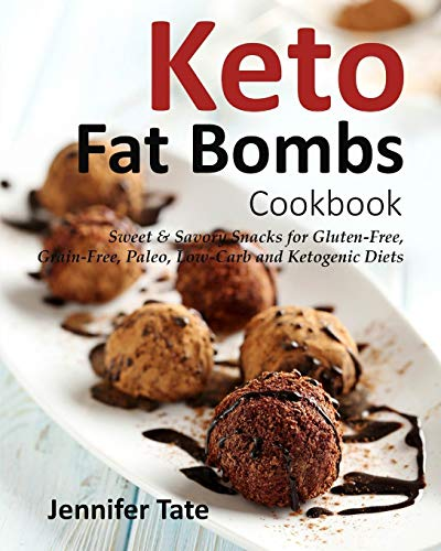 Keto Fat Bombs Cookbook: Sweet & Savory Snacks for Gluten-Free, Grain-Free, Paleo, Low-Carb and Ketogenic Diets (Black&white Interior)