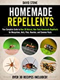 Homemade Repellents: Your Complete Guide to Over 30 Natural, Non-Toxic Homemade Repellents for Mosquitoes, Ants, Flies, Roaches, and Common Pests
