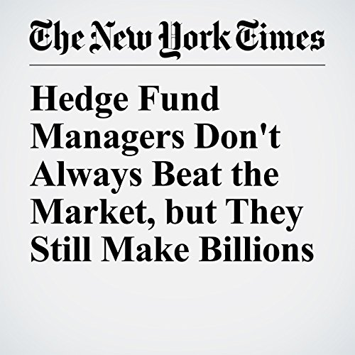 Hedge Fund Managers Don't Always Beat the Market, but They Still Make Billions copertina