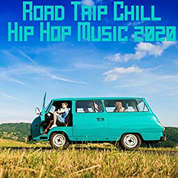 Road Trip Chill Hip Hop Music 2020