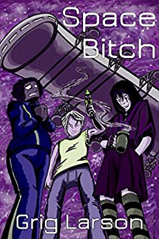 Space B!tch: A Verdes Mujeres novel by [Grig Larson]