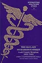 The Old Lady on Harrison Street: Cook County Hospital, 1833-1995- Associate Editor, Louis D. Boshes (International Healthcare Ethics)