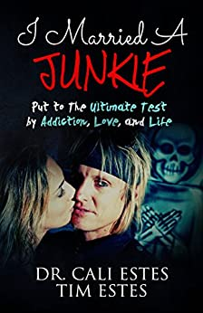 I Married A Junkie: Put to the Ultimate Test by Addiction, Love, and Life by [Dr. Cali Estes, Tim Estes]