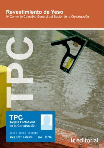 Revestimiento de yeso (TPC) : IV convenio colectivo general del sector de...