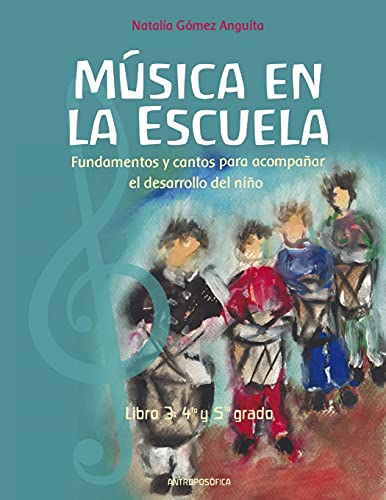 La música en la escuela: Fundamentos y cantos para acompañar el desarrollo del niño / LIBRO 3 CUARTO Y QUINTO GRADO