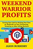 Weekend Warrior Profits:  Earning Fast Cash by Working Part-Time on Weekends on Your Freelancing, Teespring or eBay Selling Business (English Edition)