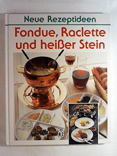 Fondue, Raclette und heisser Stein. (Neue Rezeptideen)