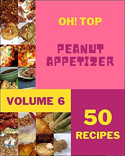 Oh! Top 50 Peanut Appetizer Recipes Volume 6: Best-ever Peanut
