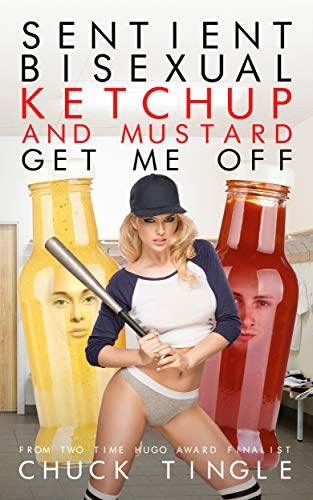 Sentient Bisexual Ketchup And Mustard Get Me Off (English Edition)