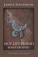 Not Left Behind - Be Not Deceived