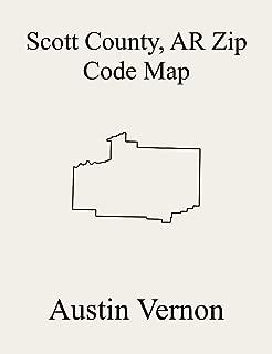 Scott County, Arkansas Zip Code Map: Includes Denton, Hickman, Keener, Little Texas, Black Fork, Blansett, Brawley, Cauthron, Cedar, Coal, Hon, Hunt, Jones, ... Lamb, Mill Creek, Mount (English Edition)