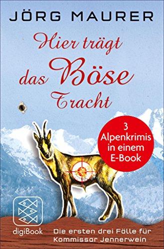 Hier trägt das Böse Tracht: Die ersten drei Fälle für Kommissar Jennerwein in einem E-Book (nur als E-Book erhältlich) (German Edition)