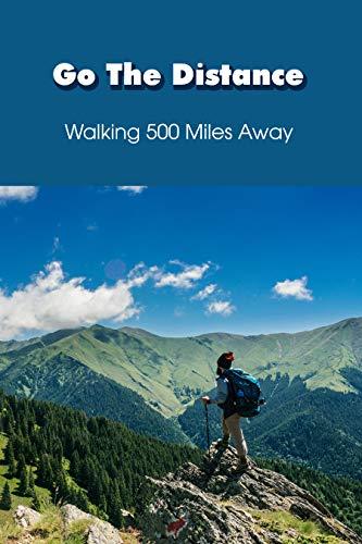 Go The Distance: Walking 500 Miles Away: Camino De Santiago De Compostela (English Edition)