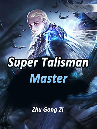 Super Talisman Master: A Cultivation Progression and action adventure Novel (an epic Teen action-adventure story with harem Romance ) Book 12 (English Edition)