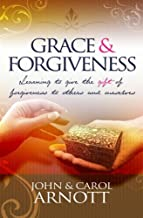 By John Arnott Grace and Forgiveness: Learning to Give the Gift of Forgiveness to Others and Ourselves [Paperback]
