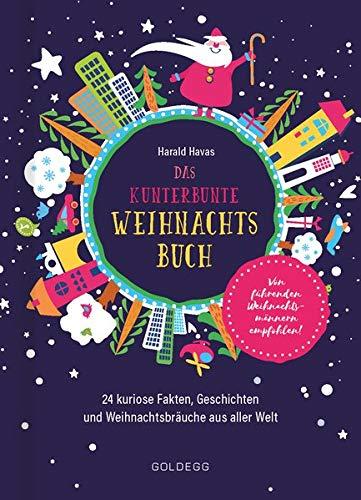 Das kunterbunte Weihnachtsbuch: 24 weihnachtliche Lesereisen mit kuriosen Fakten, Geschichten und Bräuchen aus aller Welt
