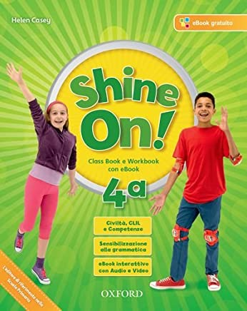 Shine on! Class book-Workbook. Per la Scuola elementare. Con e-book. Con espansione online. Con 2 libri: Practice-Compiti di realtà. Con CD-Audio: 4
