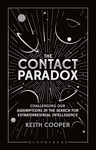 The Contact Paradox: Challenging our Assumptions in the Search for Extraterrestrial Intelligence (Bloomsbury Sigma)