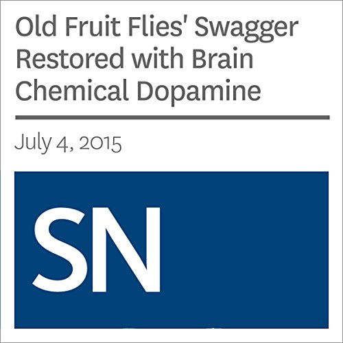 Old Fruit Flies' Swagger Restored with Brain Chemical Dopamine audiobook cover art