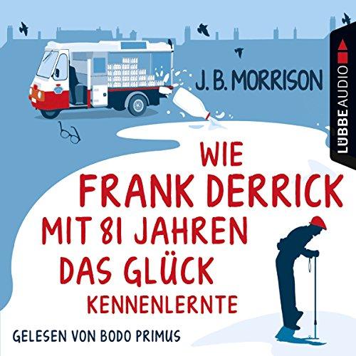 Wie Frank Derrick mit 81 Jahren das Glück kennenlernte audiobook cover art